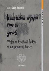 Bezludna wyspa, nora, grób. Wojenne kryjówki Żydów w okupowanej Polsce - okładka książki