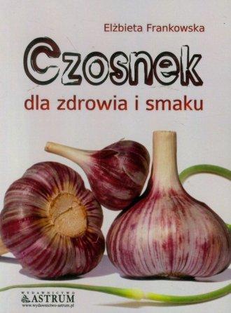 Czosnek dla zdrowia i smaku - okładka książki