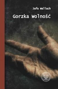 Gorzka wolność. Wspomnienia ocalonej z Holocaustu - okładka książki