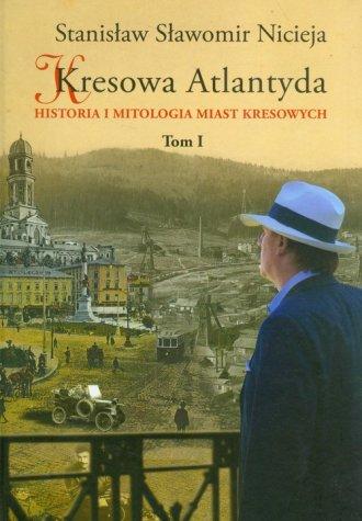 Kresowa Atlantyda. Tom 1. Historia - okładka książki