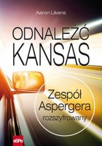 okładka książki - Odnaleźć Kansas. Zespół Aspergera