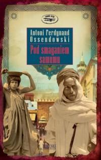 Pod smaganiem samumu - Antoni F. Ossendowski - okładka książki