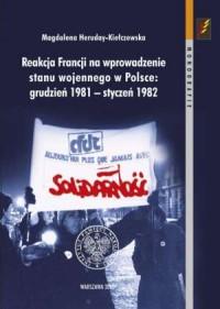 Reakcja Francji na wprowadzenie stanu wojennego w Polsce: grudzień 1981 - styczeń 1982 - okładka książki