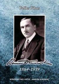 Roman Dmowski 1864-1939. Życiorys, wspomnienia, zbiór fotografii - okładka książki