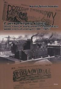 Z perspektywy stolicy. Obraz Łodzi w warszawskich tygodnikach społeczno-kulturalnych (1881-1905) - okładka książki