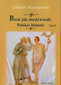 Baśń jak niedźwiedź. Polskie historie. Tom 1 - okładka książki