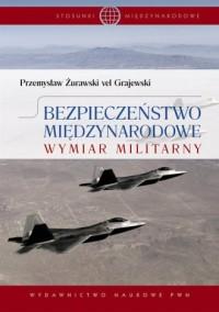 Bezpieczeństwo międzynarodowe. Wymiar militarny - okładka książki