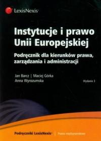 Instytucje i prawo Unii Europejskiej. Podręcznik dla kierunków prawa, zarządzania i administracji - okładka książki
