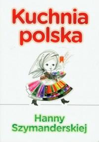 Kuchnia polska Hanny Szymandreskiej - okładka książki