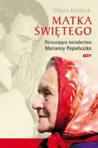 Matka świętego. Poruszające świadectwo Marianny Popiełuszko - okładka książki