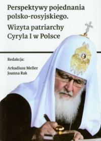 Perspektywy pojednania polsko-rosyjskiego. Wizyta patriarchy Cyryla I w Polsce - okładka książki
