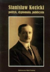 Stanisław Kozicki polityk, dyplomata, publicysta - okładka książki