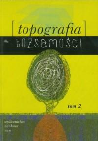 Topografia tożsamości. Tom 2 - okładka książki