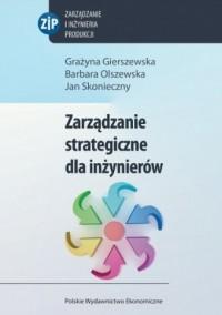 Zarządzanie strategiczne dla inżynierów. Seria: Zarządzanie i inżynieria produkcji - okładka książki