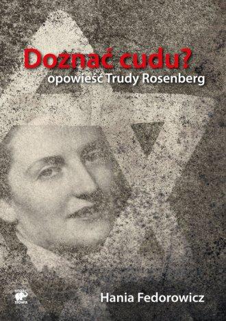 Doznać cudu? Opowieść Trudy Rosenberg - okładka książki