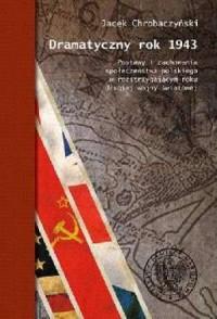 Dramatyczny rok 1943. Postawy i zachowania społeczeństwa polskiego w rozstrzygającym roku II wojny światowej - okładka książki