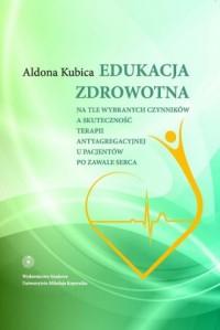 Edukacja zdrowotna na tle wybranych czynników a skuteczność terapii antyagregacyjnej - okładka książki