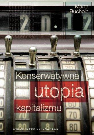 Konserwatywna utopia kapitalizmu - okładka książki