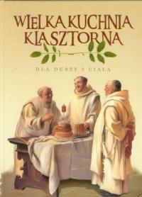 Wielka Kuchnia Klasztorna dla duszy i ciała - okładka książki