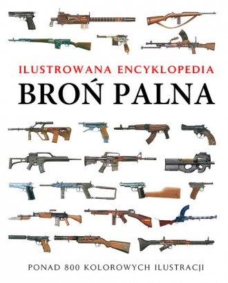 Broń palna. IIustrowana encyklopedia - okładka książki