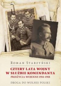 Cztery lata wojny w służbie Komendanta. Przeżycia wojenne 1914-1918 - okładka książki
