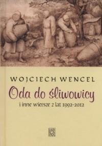 Oda do śliwowicy i inne wiersze z lat 1992-2012 - okładka książki