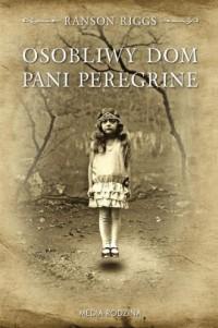 Osobliwy dom pani Peregrine - Ransom Riggs - okładka książki