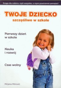 Twoje dziecko szczęśliwe w szkole - okładka książki