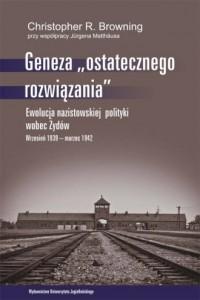 Geneza ostatecznego rozwiązania. Ewolucja nazistowskiej polityki wobec Żydów. Wrzesień 1939 - marzec 1942 - okładka książki