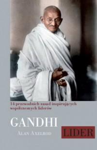 Mahatma Gandhi. Lider. 14 przewodnich zasad inspirujących współczesnych liderów - okładka książki