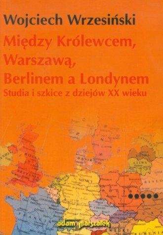 Między Królewcem, Warszawą, Berlinem - okładka książki