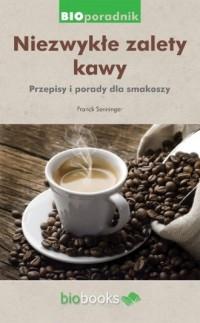 Niezwykłe zalety kawy. Porady i przepisy dla smakoszy - okładka książki