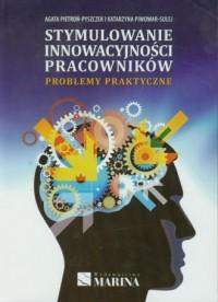 Stymulowanie innowacyjności pracowników. Problemy praktyczne - okładka książki
