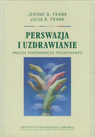Perswazja i uzdrawianie. Analiza porównawcza psychoterapii