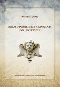 Anioł w piśmiennictwie polskim XVII i XVIII wieku - okładka książki