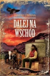 Dalej na wschód - Janusz Uberna - okładka książki
