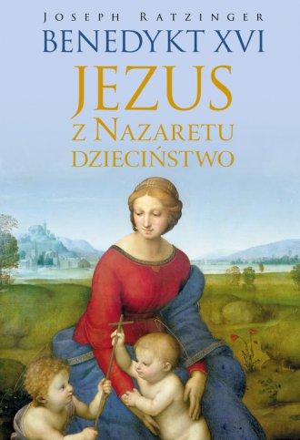 Jezus z Nazaretu. Dzieciństwo - okładka książki
