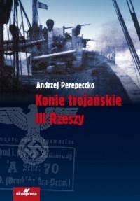 Konie trojańskie III Rzeszy - okładka książki