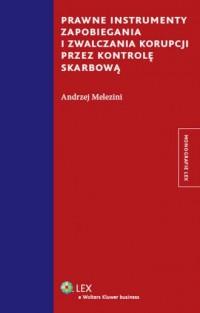 Prawne instrumenty zapobiegania i zwalczania korupcji przez kontrolę skarbową - okładka książki