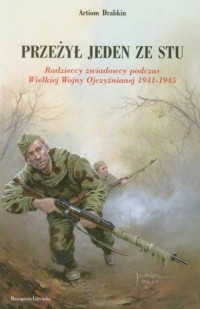 Przeżył jeden ze stu. Radzieccy zwiadowcy podczas Wielkiej Wojny Ojczyźnianej 1941-1945 - okładka książki