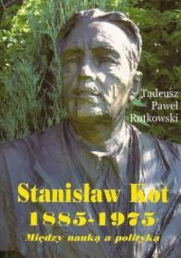 Stanisław Kot 1885-1975. Między - okładka książki