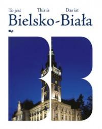 To jest Bielsko-Biała - okładka książki