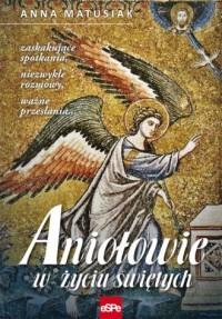 Aniołowie w życiu świętych - okładka książki