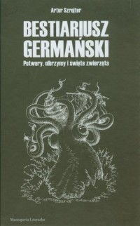 Bestiariusz Germański. Potwory, olbrzymy i święte zwierzęta - okładka książki