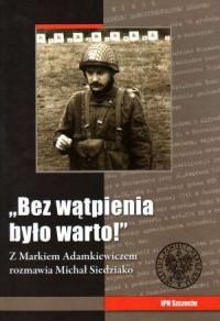 Bez wątpienia było warto! Z Markiem Adamkiewiczem rozmawia Michał Siedziako - okładka książki