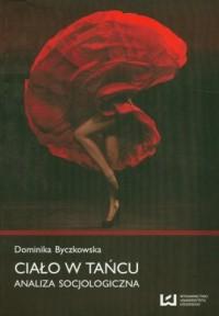 Ciało w tańcu. Analiza socjologiczna - okładka książki