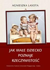Jak małe dziecko poznaje rzeczywistość. - okładka książki