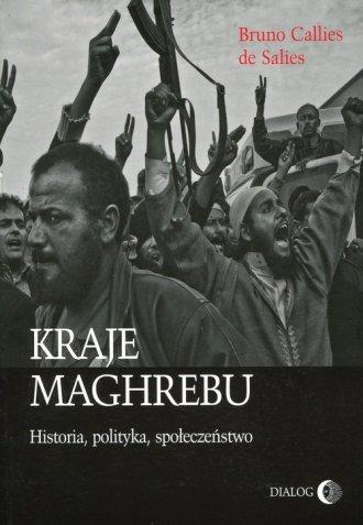 Kraje Maghrebu. Historia, polityka, - okładka książki