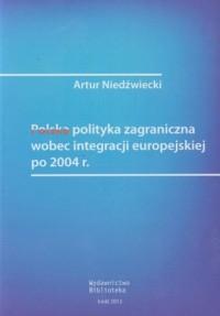 Polska polityka zagraniczna wobec integracji europejskiej po 2004 roku - okładka książki