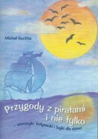 Przygody z piratami i nie tylko. Wierszyki, kołysanki i bajki dla dzieci - okładka książki